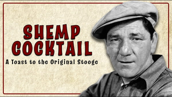 Shemp Cocktail: Toast to the Original Stooge on FREECABLE TV