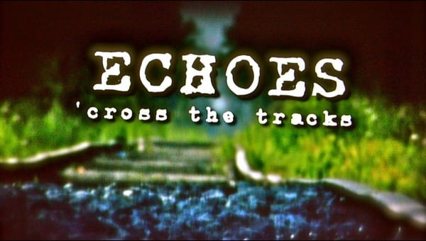 ECHOES CROSS THE TRACKS on FREECABLE TV
