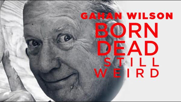 Gahan Wilson: Born Dead, Still Weird on FREECABLE TV