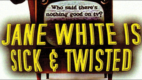 Jane White is Sick and Twisted on FREECABLE TV